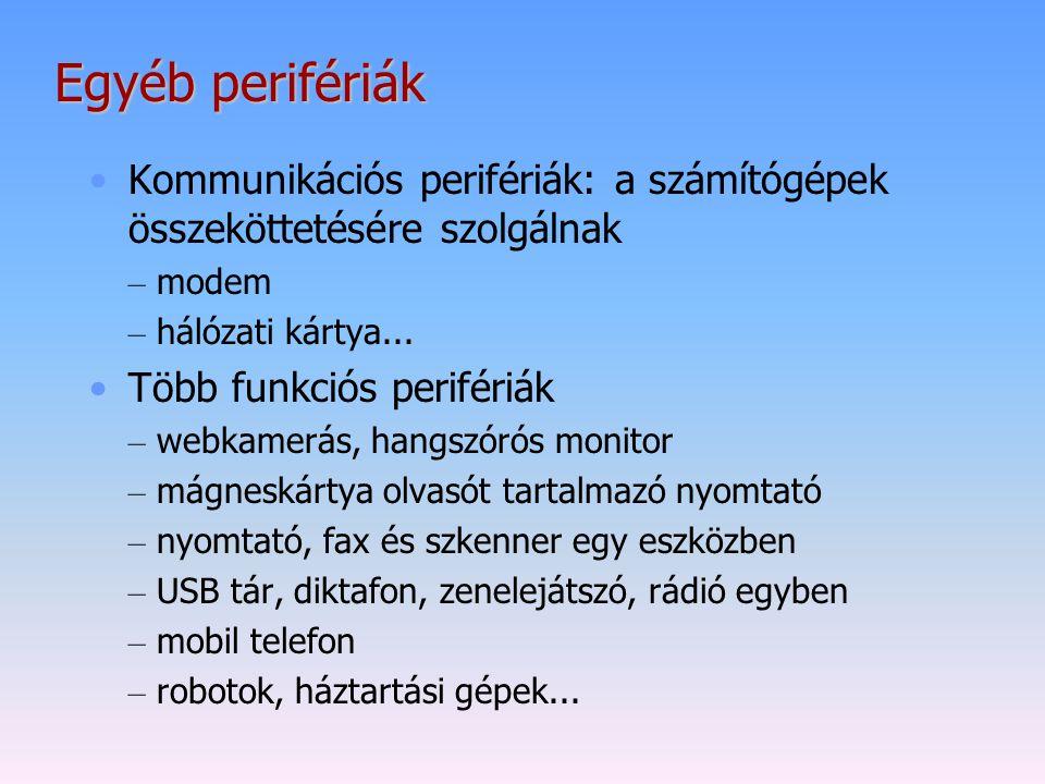 Egyéb perifériák Kommunikációs perifériák: a számítógépek összeköttetésére szolgálnak – modem – hálózati kártya... Több funkciós perifériák – webkamer