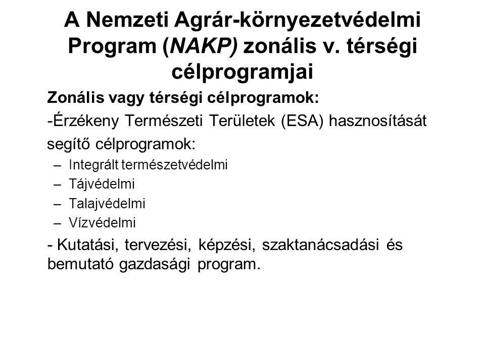A Nemzeti Agrár-környezetvédelmi Program (NAKP) zonális v. térségi célprogramjai Zonális vagy térségi célprogramok: -Érzékeny Természeti Területek (ES