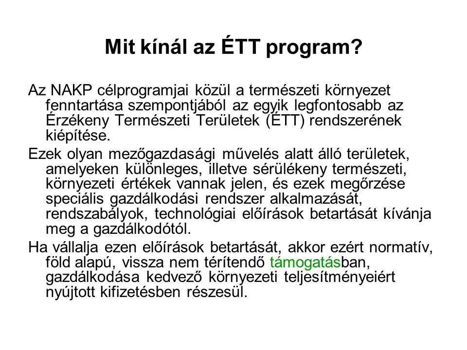 Mit kínál az ÉTT program? Az NAKP célprogramjai közül a természeti környezet fenntartása szempontjából az egyik legfontosabb az Érzékeny Természeti Te