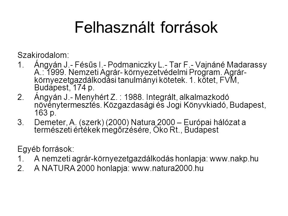 Felhasznált források Szakirodalom: 1.Ángyán J.- Fésűs I.- Podmaniczky L.- Tar F.- Vajnáné Madarassy A.: 1999. Nemzeti Agrár- környezetvédelmi Program.