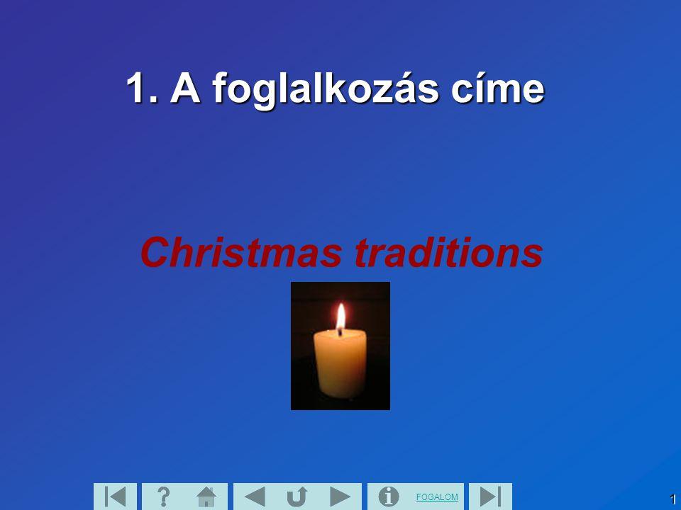 FOGALOM1 1. A foglalkozás címe Christmas traditions