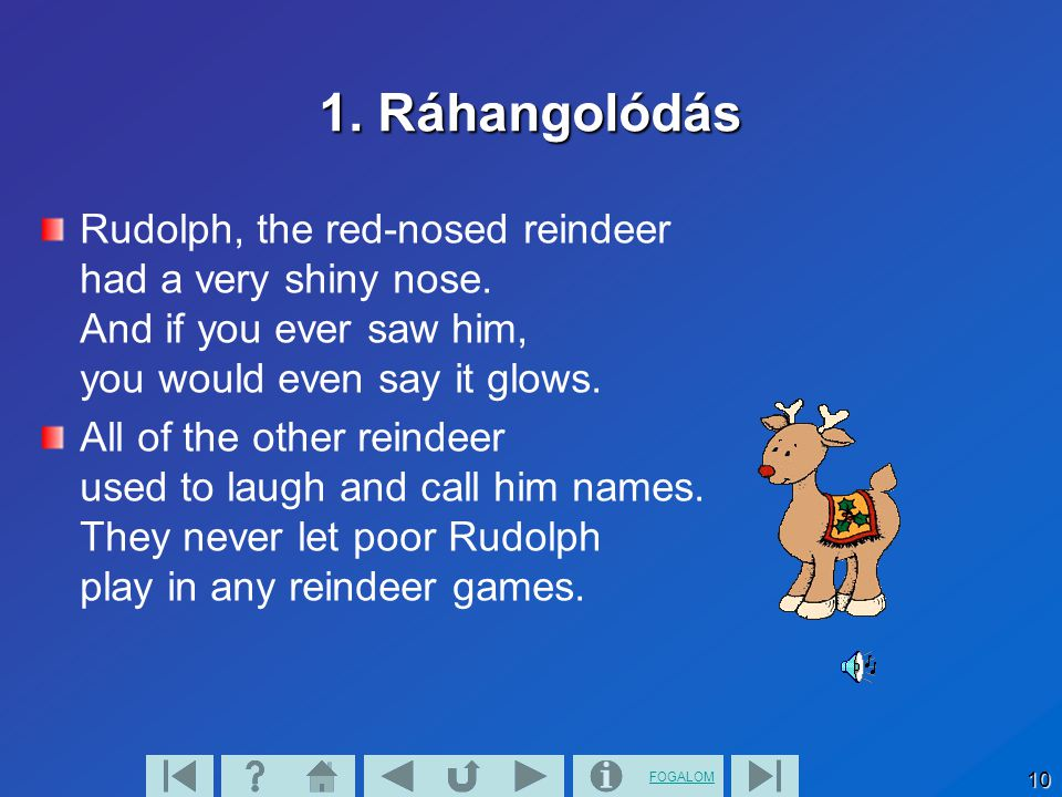 FOGALOM 10 1. Ráhangolódás Rudolph, the red-nosed reindeer had a very shiny nose. And if you ever saw him, you would even say it glows. All of the oth