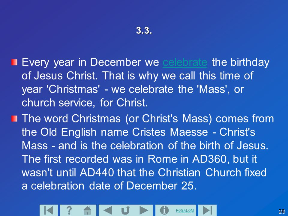FOGALOM 28 3.3.Every year in December we celebrate the birthday of Jesus Christ.