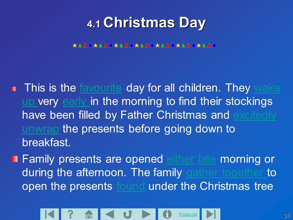 FOGALOM 31 4.1 Christmas Day This is the favourite day for all children. They wake up very early in the morning to find their stockings have been fill