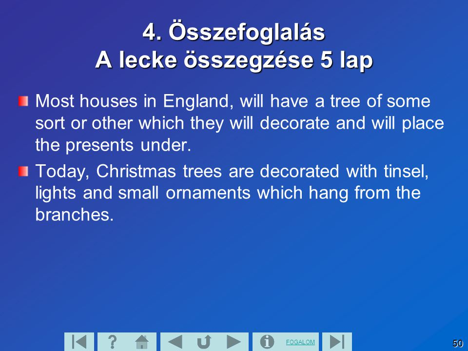 FOGALOM 50 4. Összefoglalás A lecke összegzése 5 lap Most houses in England, will have a tree of some sort or other which they will decorate and will