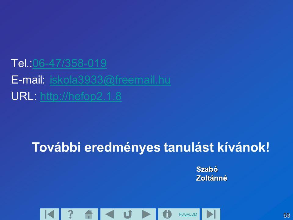 FOGALOM 58 Tel.:06-47/358-019 E-mail: iskola3933@freemail.hu URL: http://hefop2.1.8http://hefop2.1.8 Szabó Zoltánné További eredményes tanulást kívánok!