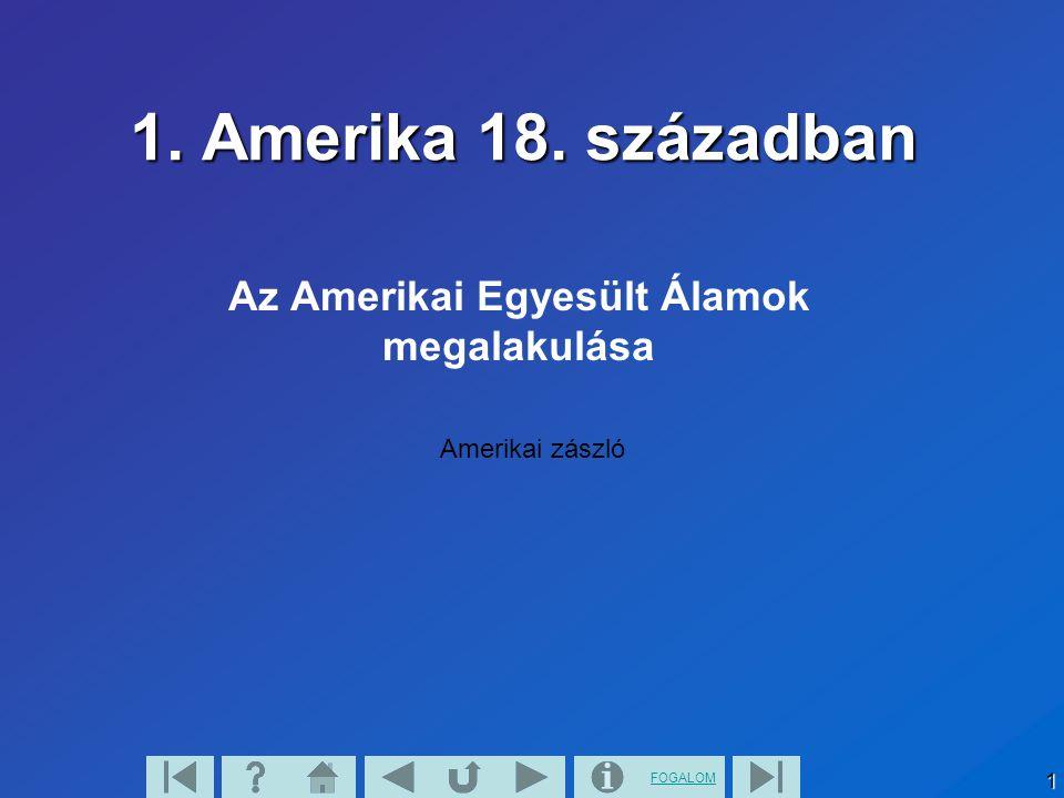 FOGALOM1 1. Amerika 18. században Az Amerikai Egyesült Álamok megalakulása Amerikai zászló