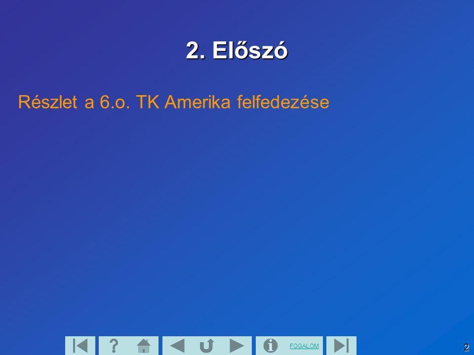 FOGALOM 2 2. Előszó Részlet a 6.o. TK Amerika felfedezése
