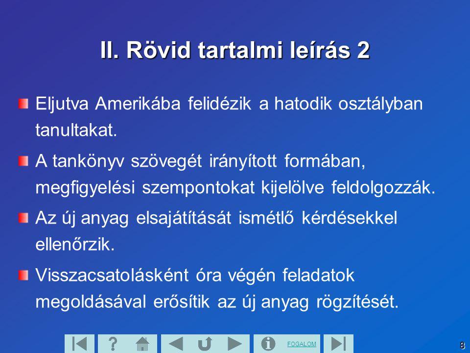 FOGALOM 8 II.Rövid tartalmi leírás 2 Eljutva Amerikába felidézik a hatodik osztályban tanultakat.