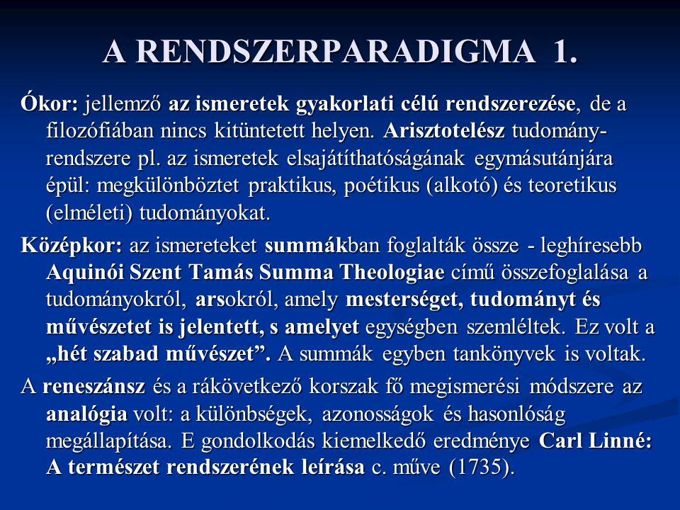 A RENDSZERPARADIGMA 1. Ókor: jellemző az ismeretek gyakorlati célú rendszerezése, de a filozófiában nincs kitüntetett helyen. Arisztotelész tudomány-