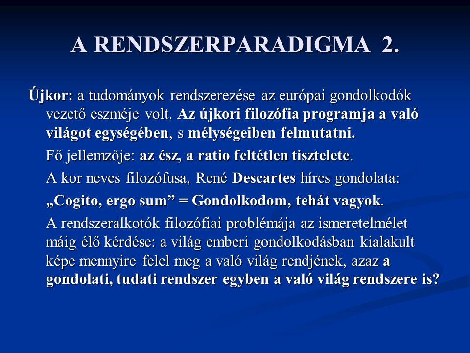 A RENDSZERPARADIGMA 2. Újkor: a tudományok rendszerezése az európai gondolkodók vezető eszméje volt. Az újkori filozófia programja a való világot egys