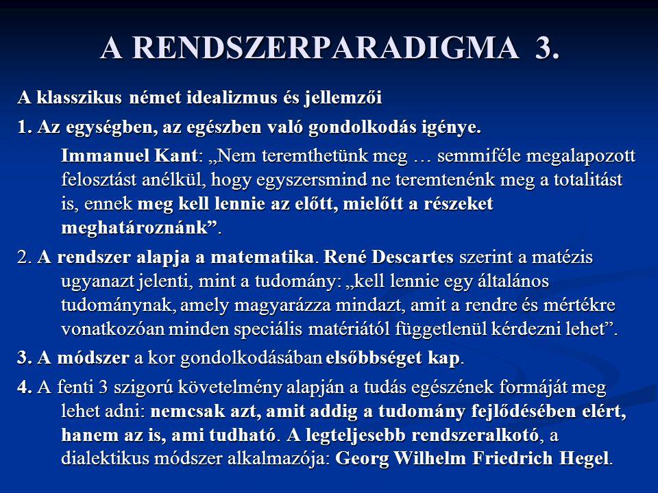 """A RENDSZERPARADIGMA 3. A klasszikus német idealizmus és jellemzői 1. Az egységben, az egészben való gondolkodás igénye. Immanuel Kant: """"Nem teremthetü"""