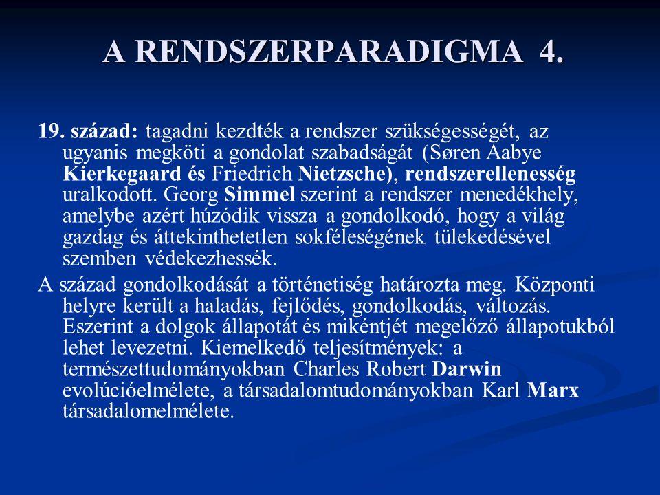 A RENDSZERPARADIGMA 4. 19. század: tagadni kezdték a rendszer szükségességét, az ugyanis megköti a gondolat szabadságát (Søren Aabye Kierkegaard és Fr
