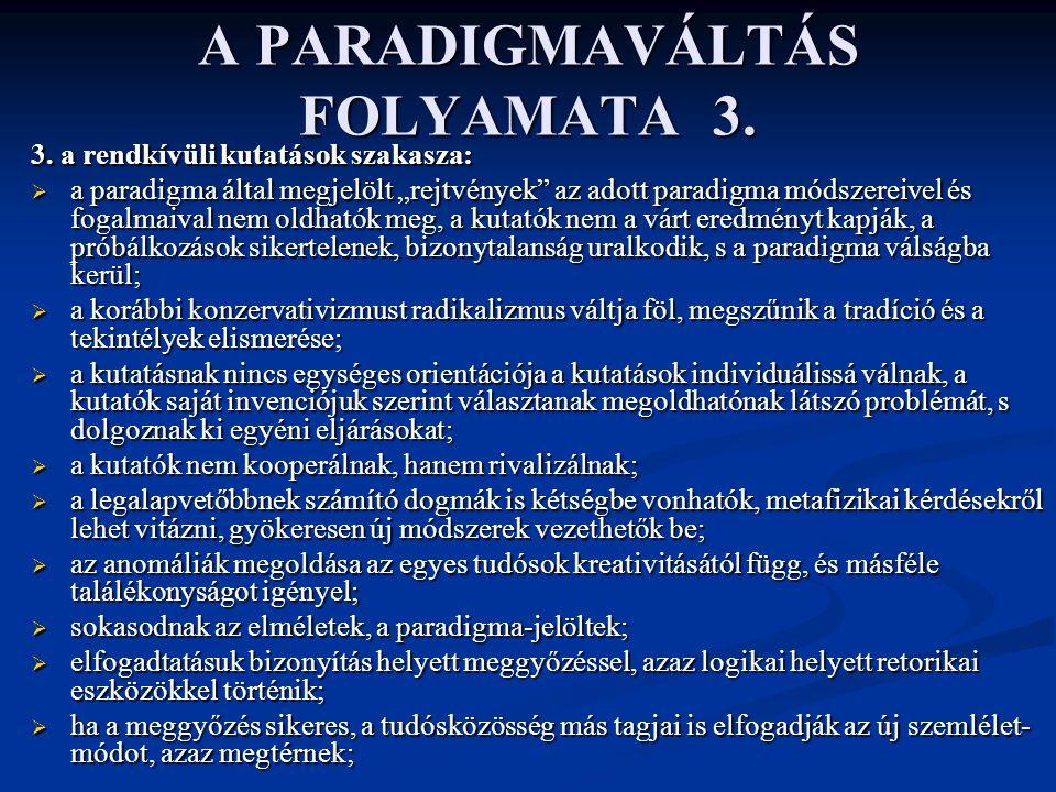 """A PARADIGMAVÁLTÁS FOLYAMATA 3. 3. a rendkívüli kutatások szakasza:  a paradigma által megjelölt """"rejtvények"""" az adott paradigma módszereivel és fogal"""