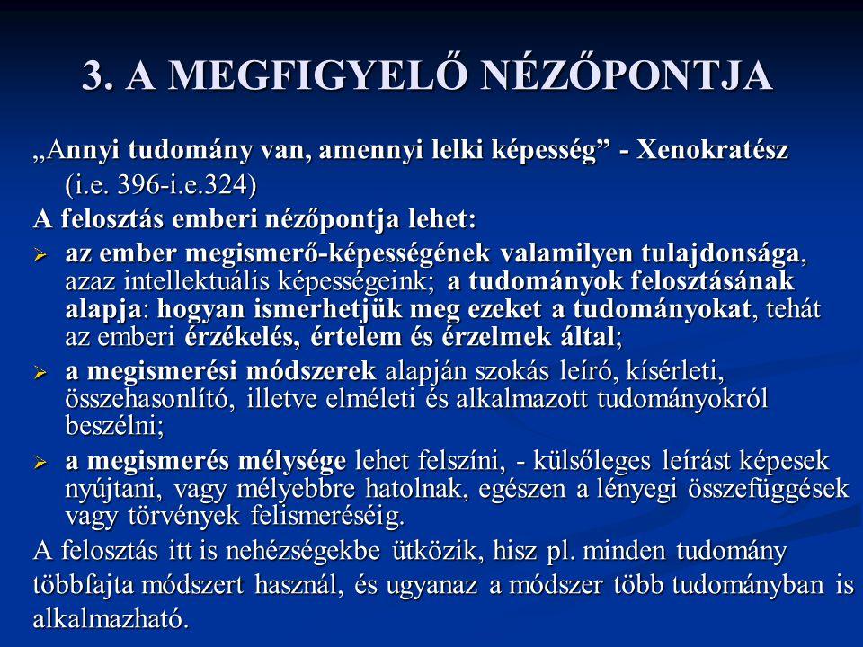 """3. A MEGFIGYELŐ NÉZŐPONTJA """"Annyi tudomány van, amennyi lelki képesség"""" - Xenokratész (i.e. 396-i.e.324) A felosztás emberi nézőpontja lehet:  az emb"""