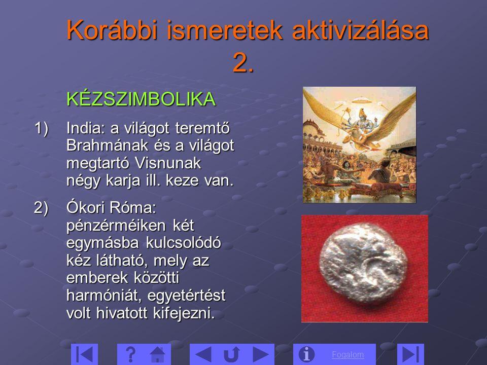 Fogalom Korábbi ismeretek aktivizálása 2. Korábbi ismeretek aktivizálása 2. KÉZSZIMBOLIKA 1)India: a világot teremtő Brahmának és a világot megtartó V
