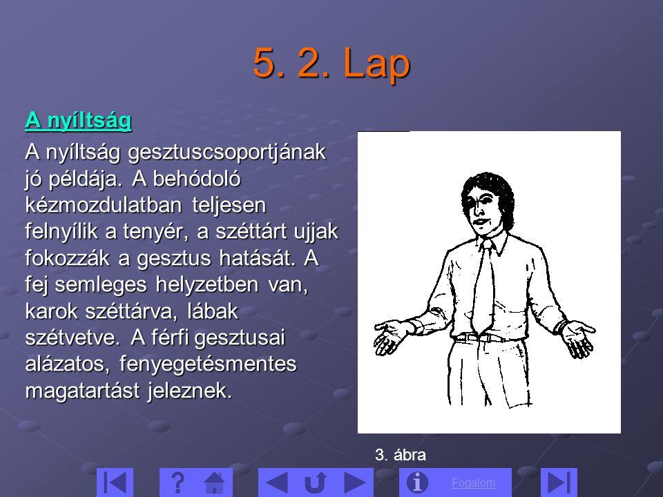 Fogalom 5. 2. Lap A nyíltság A nyíltság gesztuscsoportjának jó példája. A behódoló kézmozdulatban teljesen felnyílik a tenyér, a széttárt ujjak fokozz