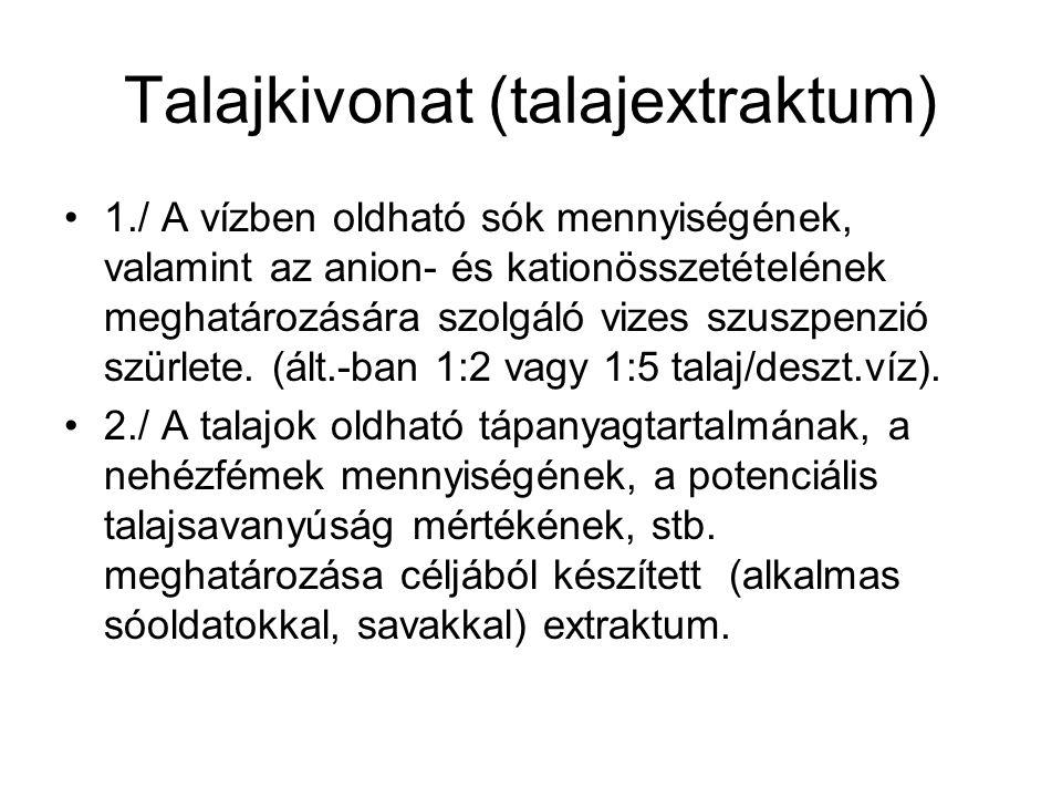 Talajkivonat (talajextraktum) 1./ A vízben oldható sók mennyiségének, valamint az anion- és kationösszetételének meghatározására szolgáló vizes szuszp