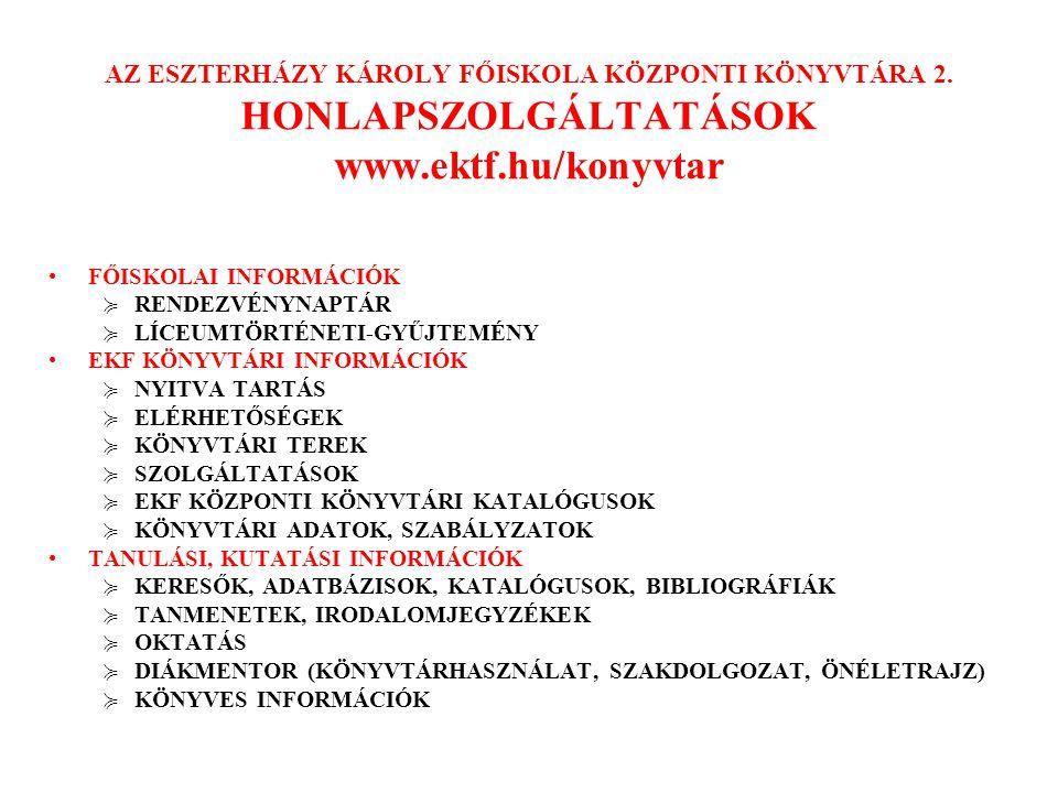 AZ ESZTERHÁZY KÁROLY FŐISKOLA KÖZPONTI KÖNYVTÁRA 2. HONLAPSZOLGÁLTATÁSOK www.ektf.hu/konyvtar FŐISKOLAI INFORMÁCIÓK ≽ RENDEZVÉNYNAPTÁR ≽ LÍCEUMTÖRTÉNE