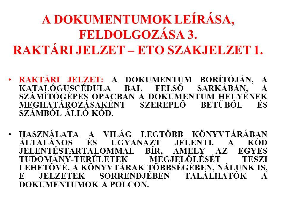 A DOKUMENTUMOK LEÍRÁSA, FELDOLGOZÁSA 3. RAKTÁRI JELZET – ETO SZAKJELZET 1. RAKTÁRI JELZET: A DOKUMENTUM BORÍTÓJÁN, A KATALÓGUSCÉDULA BAL FELSŐ SARKÁBA