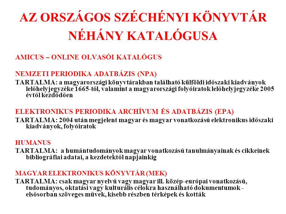 AZ ORSZÁGOS SZÉCHÉNYI KÖNYVTÁR NÉHÁNY KATALÓGUSA AMICUS – ONLINE OLVASÓI KATALÓGUS NEMZETI PERIODIKA ADATBÁZIS (NPA) TARTALMA: a magyarországi könyvtá