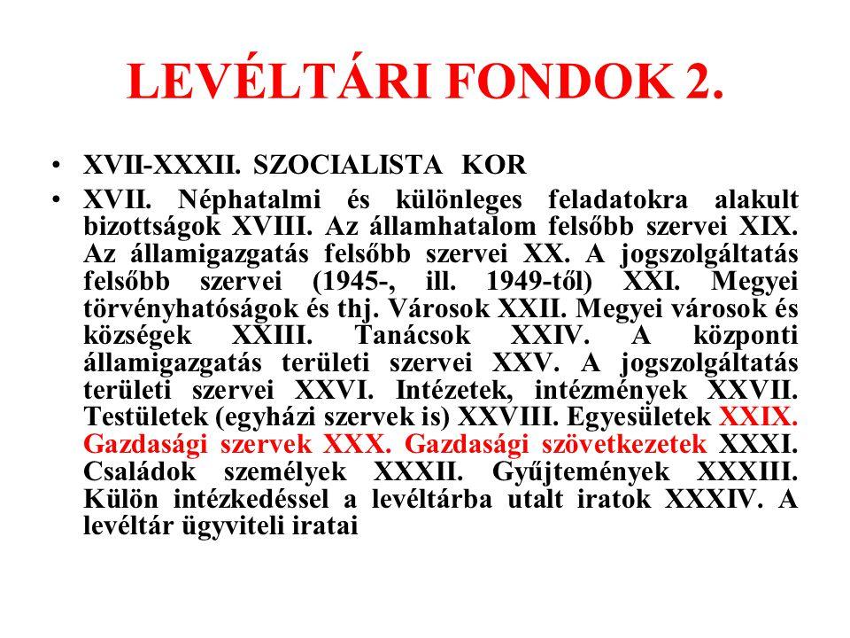 LEVÉLTÁRI FONDOK 2. XVII-XXXII. SZOCIALISTA KOR XVII. Néphatalmi és különleges feladatokra alakult bizottságok XVIII. Az államhatalom felsőbb szervei