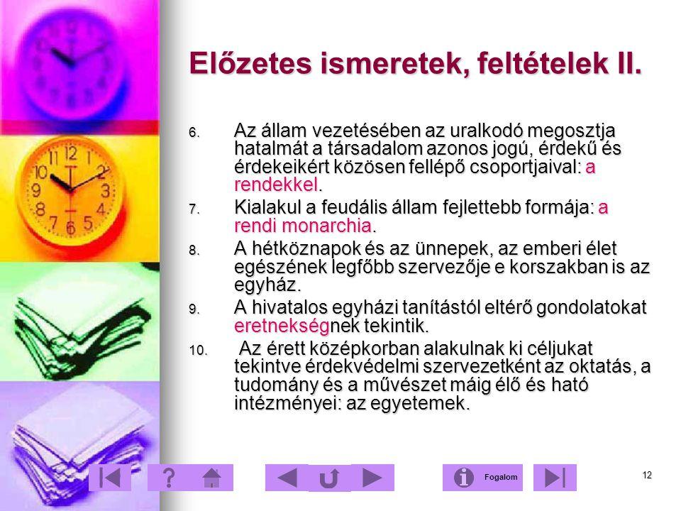 12 Előzetes ismeretek, feltételek II. 6. Az állam vezetésében az uralkodó megosztja hatalmát a társadalom azonos jogú, érdekű és érdekeikért közösen f