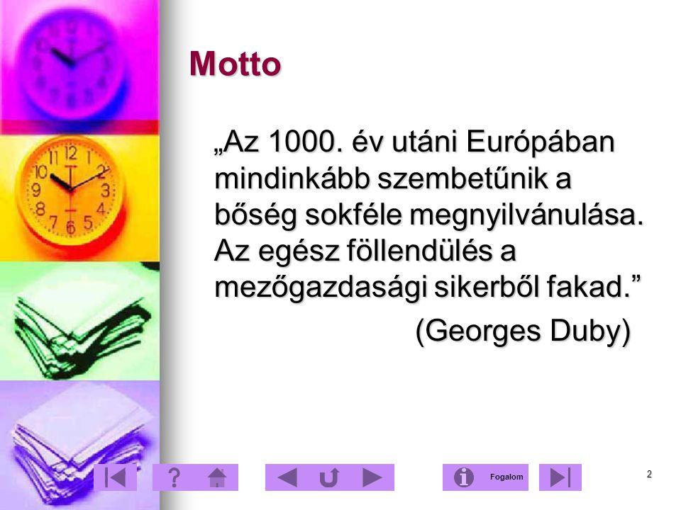 """2 Motto """"Az 1000. év utáni Európában mindinkább szembetűnik a bőség sokféle megnyilvánulása. Az egész föllendülés a mezőgazdasági sikerből fakad."""" """"Az"""