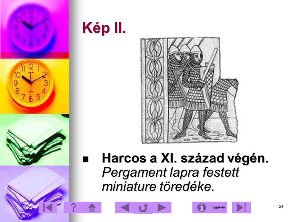 24 Kép II. Harcos a XI. század végén. Pergament lapra festett miniature töredéke. Harcos a XI. század végén. Pergament lapra festett miniature töredék