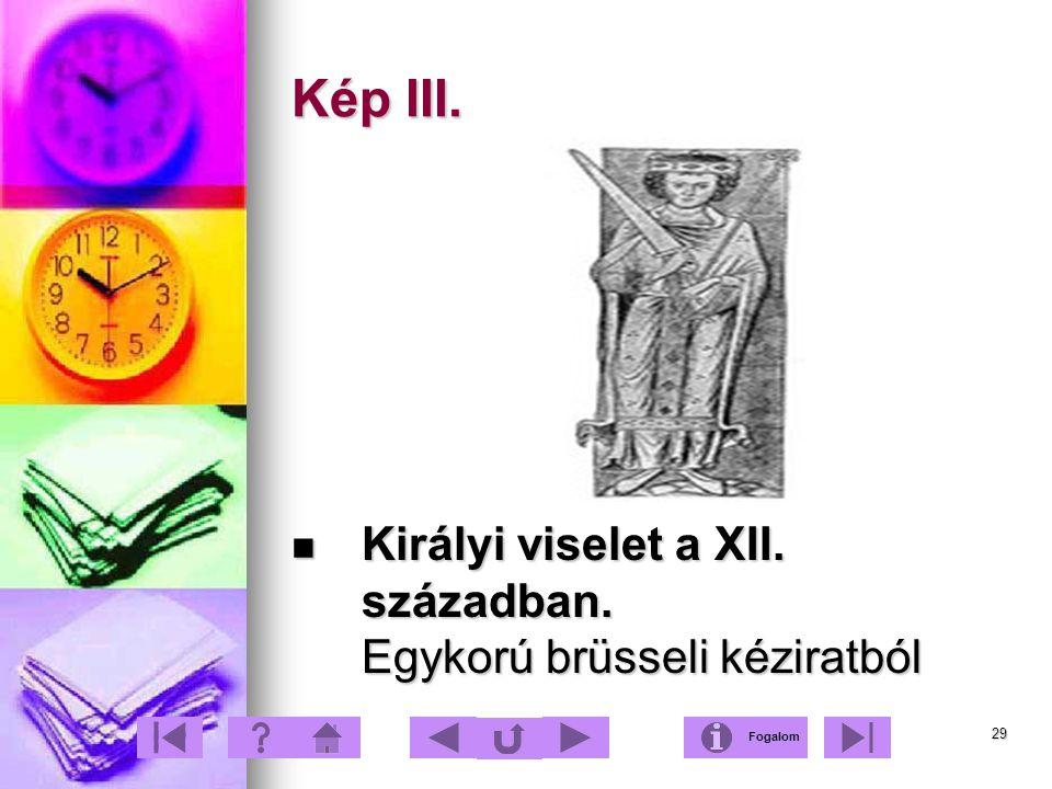 29 Kép III. Királyi viselet a XII. században. Egykorú brüsseli kéziratból Királyi viselet a XII. században. Egykorú brüsseli kéziratból Fogalom