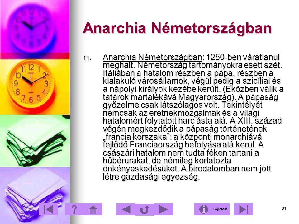 31 Anarchia Németországban 11. Anarchia Németországban: 1250-ben váratlanul meghalt. Németország tartományokra esett szét. Itáliában a hatalom részben