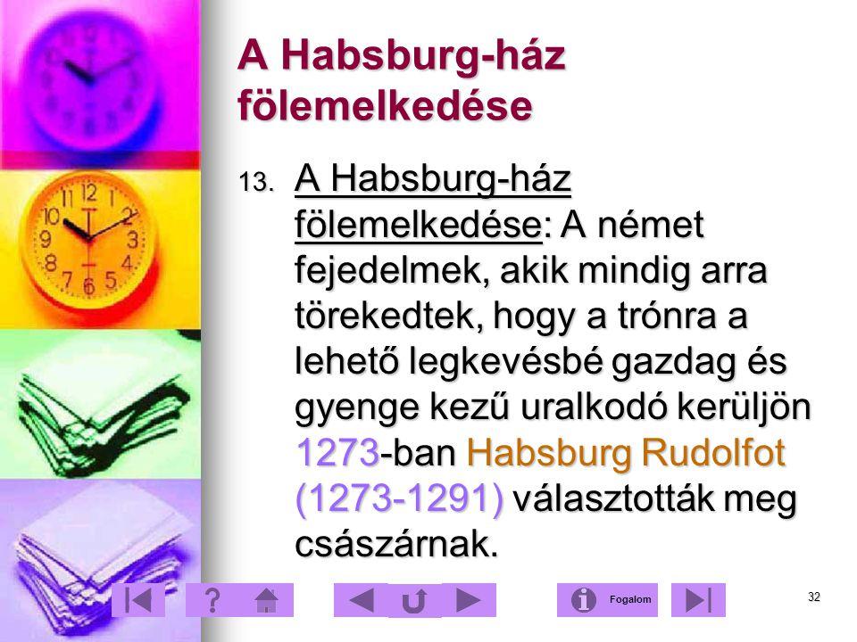 32 A Habsburg-ház fölemelkedése 13. A Habsburg-ház fölemelkedése: A német fejedelmek, akik mindig arra törekedtek, hogy a trónra a lehető legkevésbé g