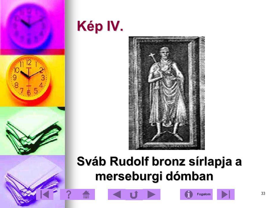 33 Kép IV. Sváb Rudolf bronz sírlapja a merseburgi dómban Fogalom