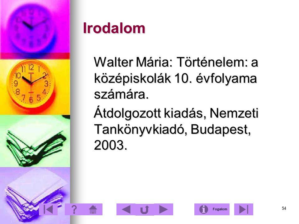 54 Irodalom Walter Mária: Történelem: a középiskolák 10. évfolyama számára. Walter Mária: Történelem: a középiskolák 10. évfolyama számára. Átdolgozot