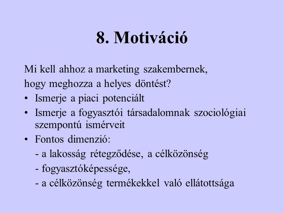 8.Motiváció Mi kell ahhoz a marketing szakembernek, hogy meghozza a helyes döntést.