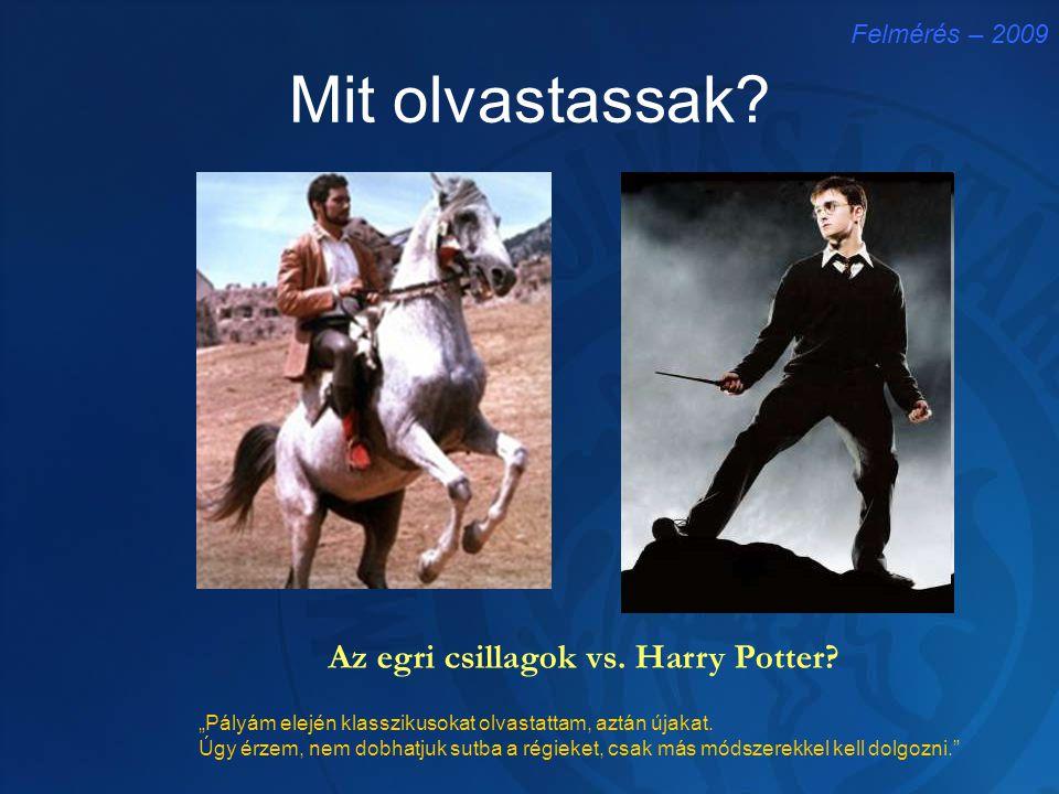 """Mit olvastassak? Felmérés – 2009 Az egri csillagok vs. Harry Potter? """"Pályám elején klasszikusokat olvastattam, aztán újakat. Úgy érzem, nem dobhatjuk"""