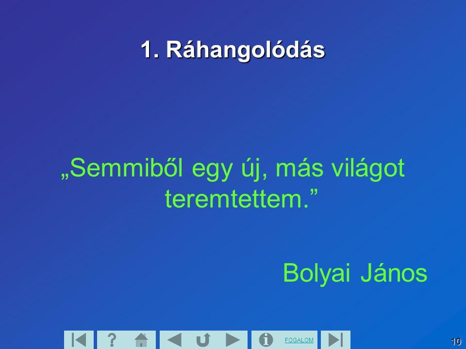 """FOGALOM 10 1. Ráhangolódás """"Semmiből egy új, más világot teremtettem."""" Bolyai János"""