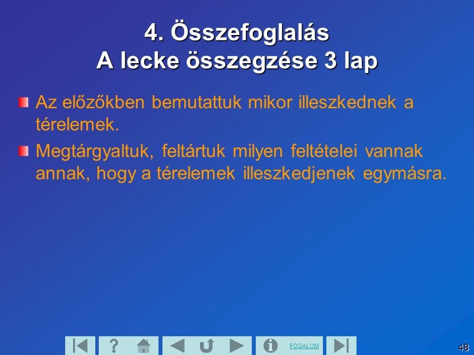 FOGALOM 48 4. Összefoglalás A lecke összegzése 3 lap Az előzőkben bemutattuk mikor illeszkednek a térelemek. Megtárgyaltuk, feltártuk milyen feltétele