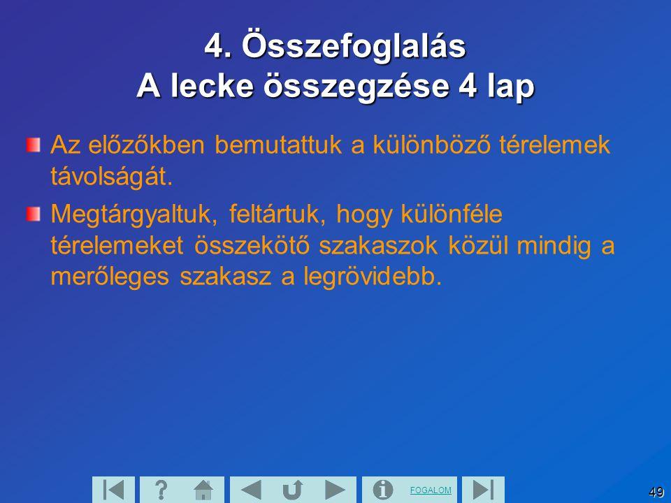 FOGALOM 49 4. Összefoglalás A lecke összegzése 4 lap Az előzőkben bemutattuk a különböző térelemek távolságát. Megtárgyaltuk, feltártuk, hogy különfél