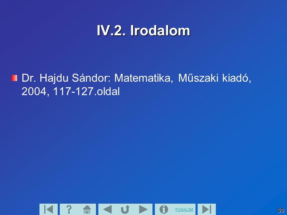 FOGALOM 56 IV.2. Irodalom Dr. Hajdu Sándor: Matematika, Műszaki kiadó, 2004, 117-127.oldal