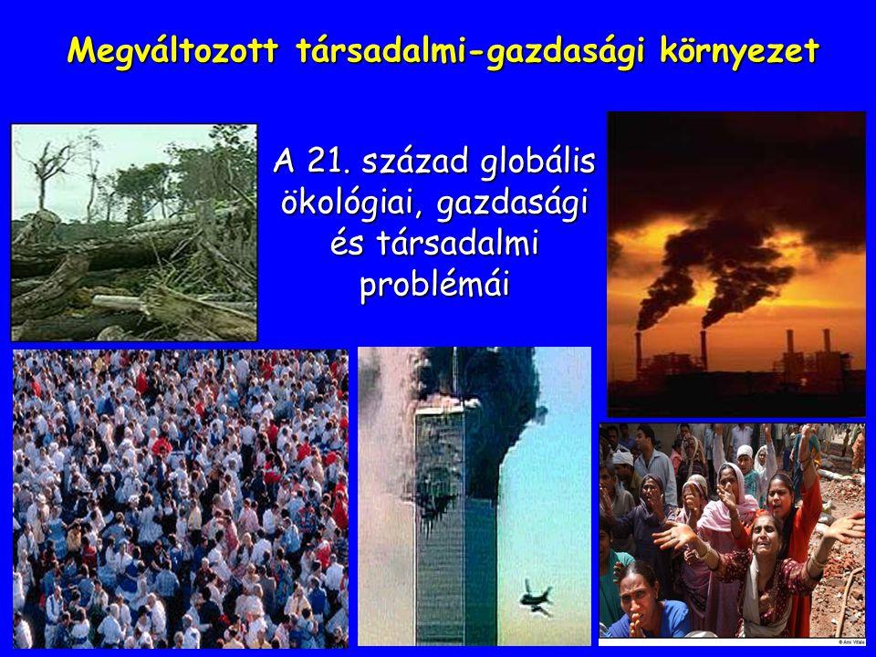 A 21. század globális ökológiai, gazdasági és társadalmi problémái Megváltozott társadalmi-gazdasági környezet