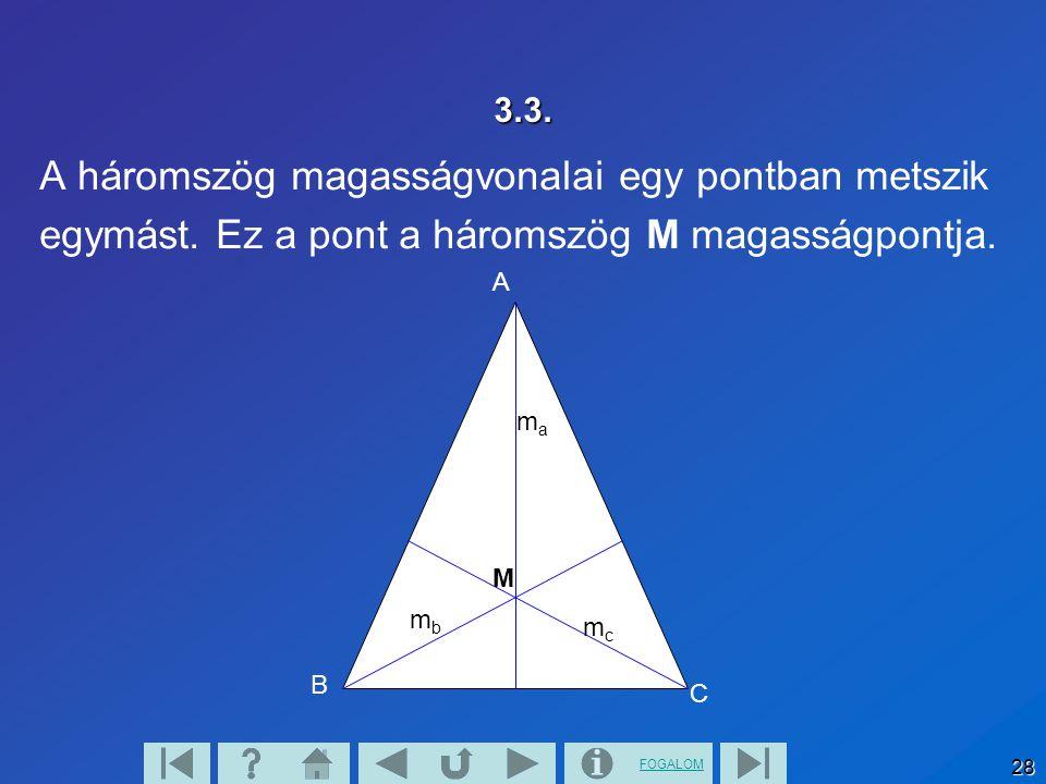 FOGALOM 28 3.3. A háromszög magasságvonalai egy pontban metszik egymást. Ez a pont a háromszög M magasságpontja. mama mbmb mcmc M B C A