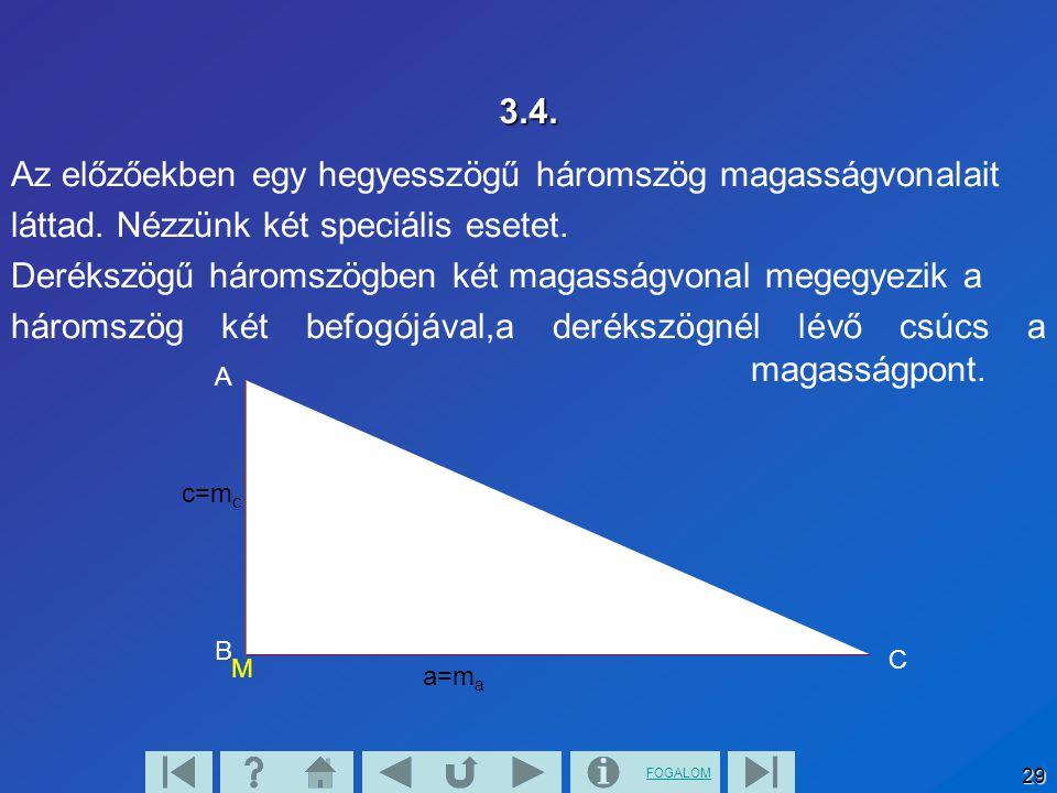 FOGALOM 29 3.4. Az előzőekben egy hegyesszögű háromszög magasságvonalait láttad. Nézzünk két speciális esetet. Derékszögű háromszögben két magasságvon
