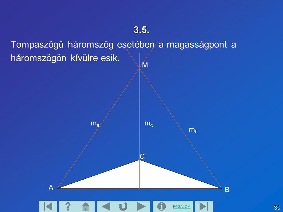 FOGALOM 30 3.5. Tompaszögű háromszög esetében a magasságpont a háromszögön kívülre esik. A B C M mama mcmc mbmb