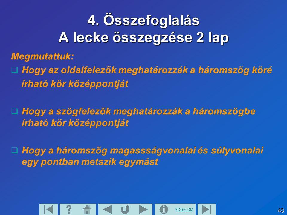 FOGALOM 40 4. Összefoglalás A lecke összegzése 2 lap Megmutattuk:  Hogy az oldalfelezők meghatározzák a háromszög köré írható kör középpontját  Hogy