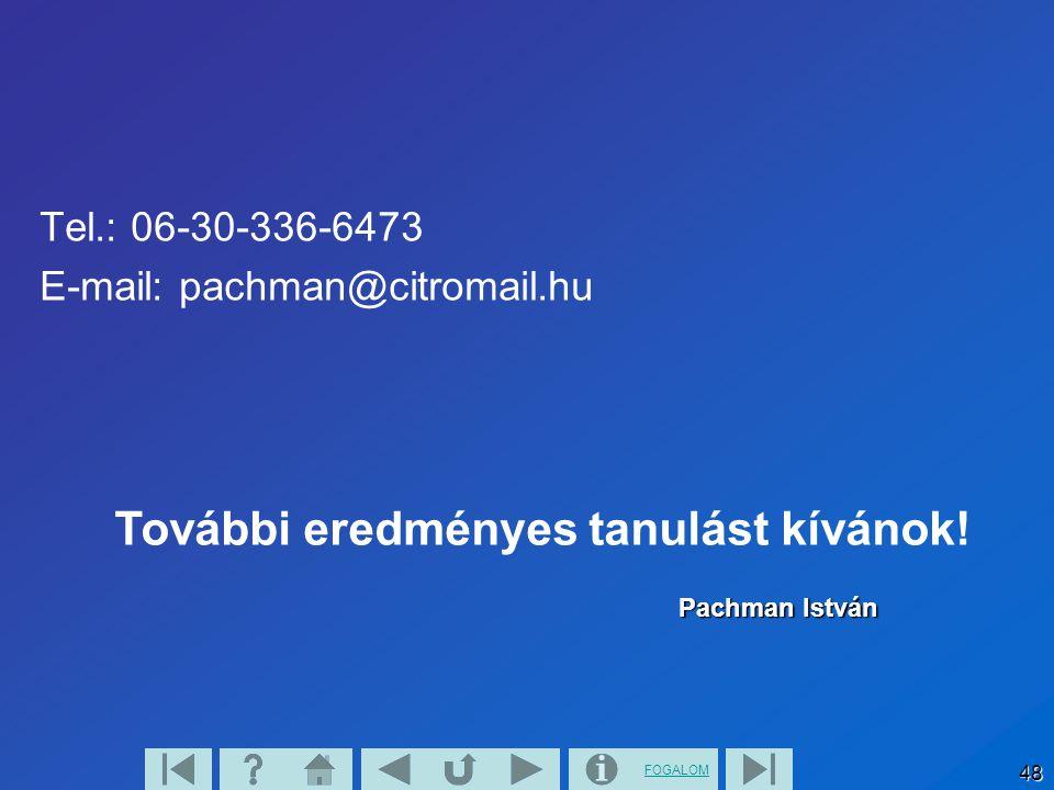 FOGALOM 48 Tel.: 06-30-336-6473 E-mail: pachman@citromail.hu Pachman István További eredményes tanulást kívánok!