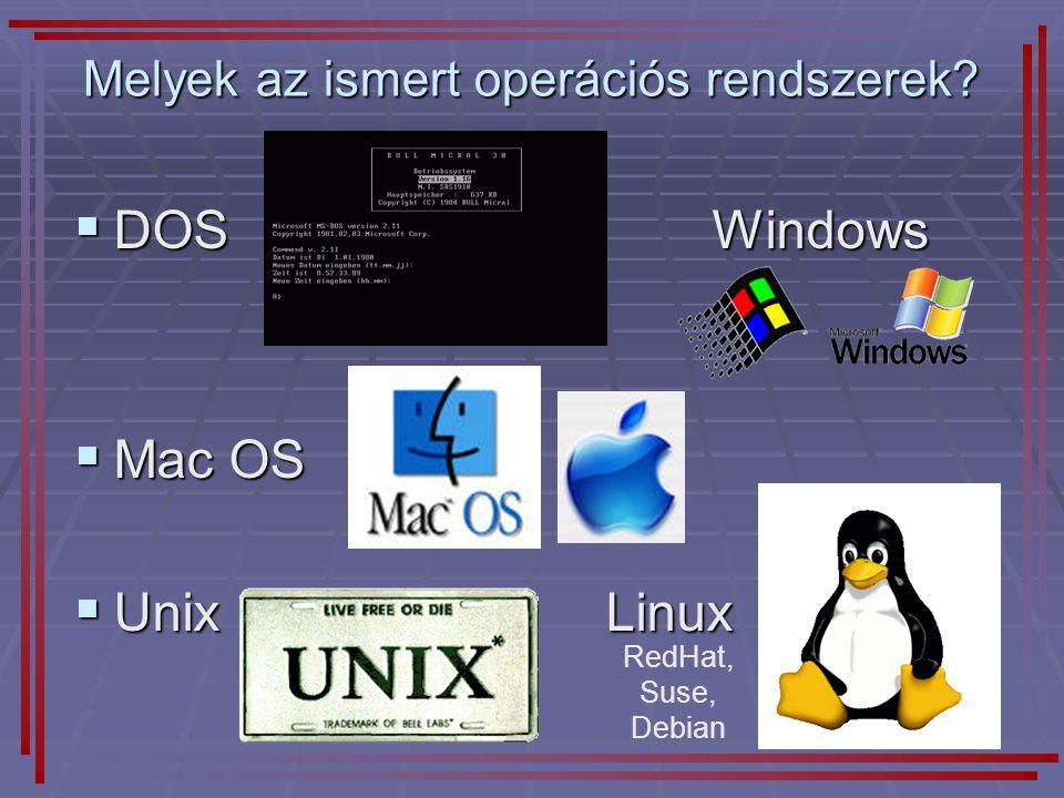 13  DOSWindows  Mac OS  UnixLinux Melyek az ismert operációs rendszerek? RedHat, Suse, Debian