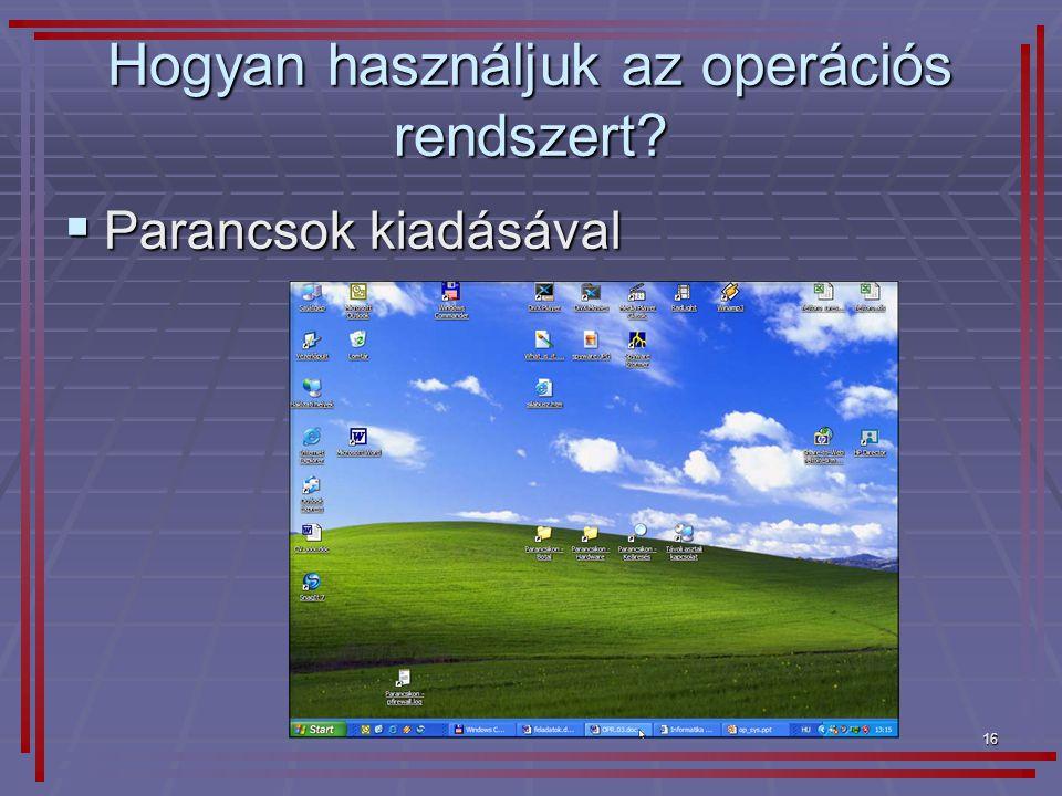 16 Hogyan használjuk az operációs rendszert?  Parancsok kiadásával