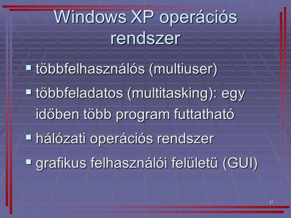 17 Windows XP operációs rendszer  többfelhasználós (multiuser)  többfeladatos (multitasking): egy időben több program futtatható  hálózati operáció