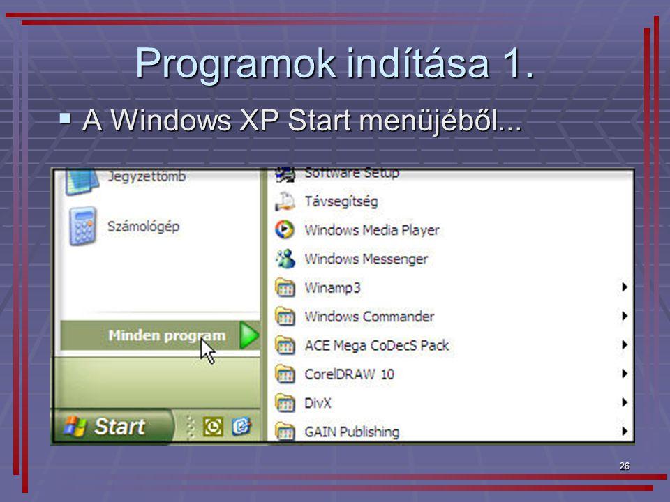 26 Programok indítása 1.  A Windows XP Start menüjéből...